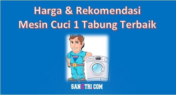 Rekomendasi Harga Mesin Cuci 1 Tabung Terbaik